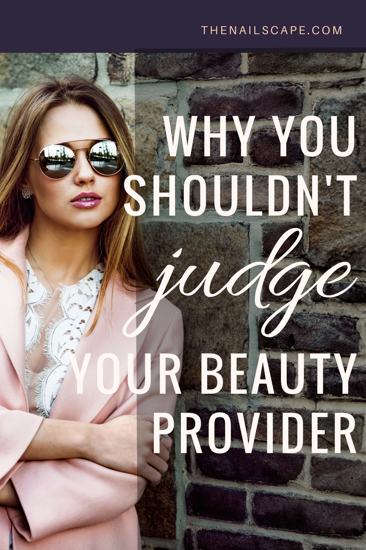 why you shouldn't judge your beauty provider