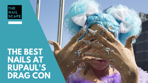 THE BEST NAILS AT RUPAUL'S DRAG CON