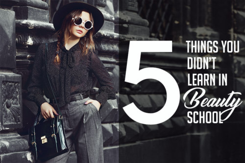 5 things you didn't learn in beauty school